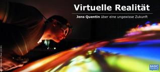 Virtuelle Realität (Teil II): Trittbrettfahrer mit VR-Projekten