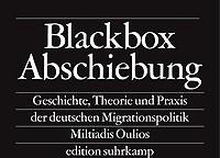 Blackbox Abschiebung - Geschichte, Theorie und Praxis der deutschen Migrationspolitik