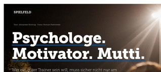 Psychologe. Motivator. Mutti.