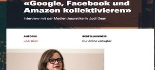 """Jodi Dean: """"Google, Facebook und Amazon kollektivieren"""""""