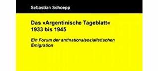 Das Argentinische Tageblatt 1933 bis 1945. Ein Forum der Emigration