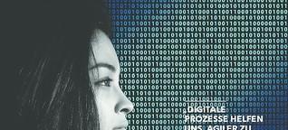 """""""Digitale Prozesse helfen uns, agiler zu kommunizieren!"""""""