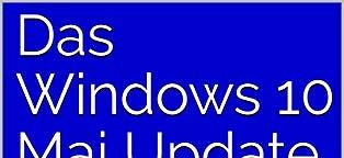 Das Windows 10 Mai Update: Die wichtigsten Neuerungen im Überblick (Kindle Ebook)