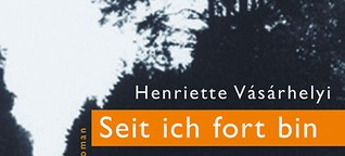 """Henriette Vásárhelyi: """"Seit ich fort bin"""""""