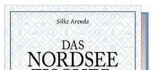 ✍ Kochbuchtipp: Das Nordseefischer-Kochbuch von Silke Arends