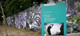 Islamismus von außen - Religionswissenschaftliche Analyse der islamkritischen Szene in Deutschland