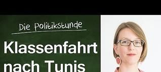25. Politikstunde: Klassenfahrt nach Tunis (Tunesien) mit Sarah Mersch