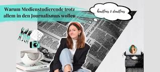 Warum Medienstudierende trotz allem in den Journalismus wollen | medien.geil