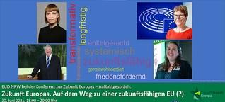 Auftaktkonferenz: Zukunft Europas. Auf dem Weg zu einer zukunftsfähigen EU